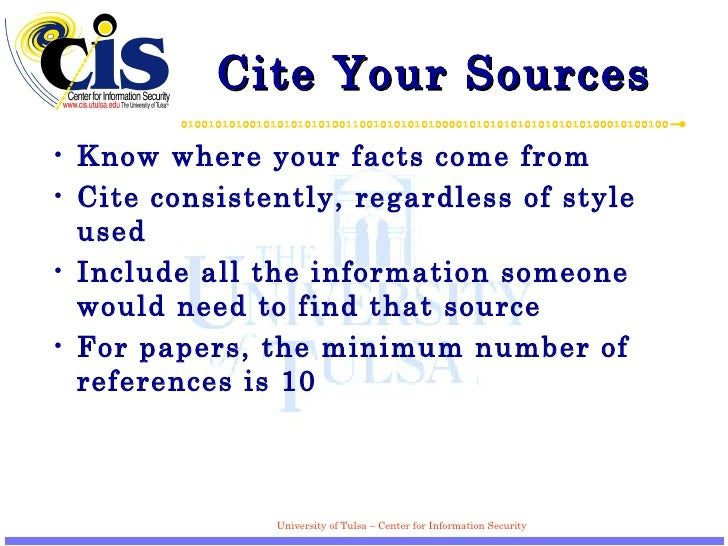 Cite Your Sources <ul><li>Know where your facts come from </li></ul><ul><li>Cite consistently, regardless of style used </...