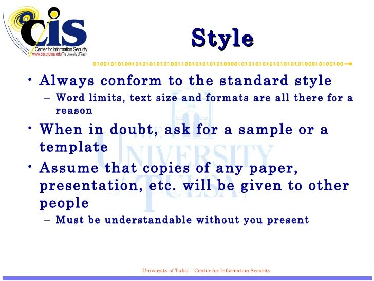 Style <ul><li>Always conform to the standard style </li></ul><ul><ul><li>Word limits, text size and formats are all there ...