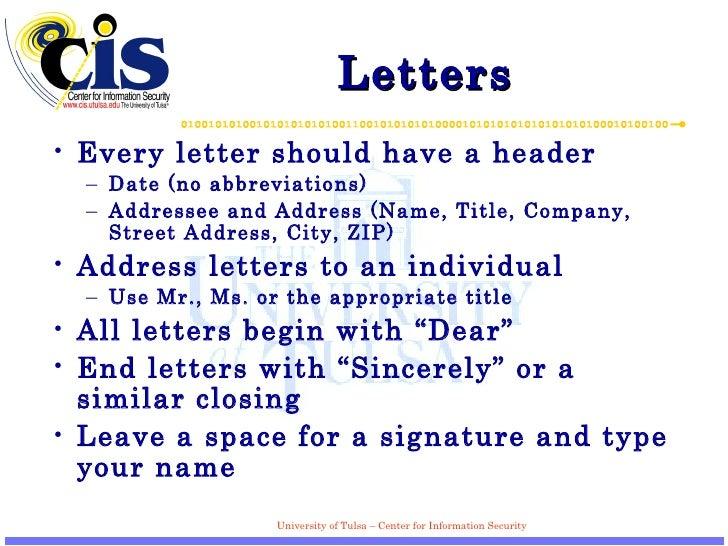 Letters  <ul><li>Every letter should have a header </li></ul><ul><ul><li>Date (no abbreviations) </li></ul></ul><ul><ul><l...