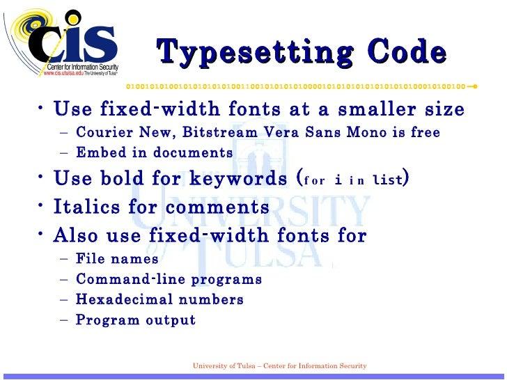 Typesetting Code <ul><li>Use fixed-width fonts at a smaller size </li></ul><ul><ul><li>Courier New, Bitstream Vera Sans Mo...