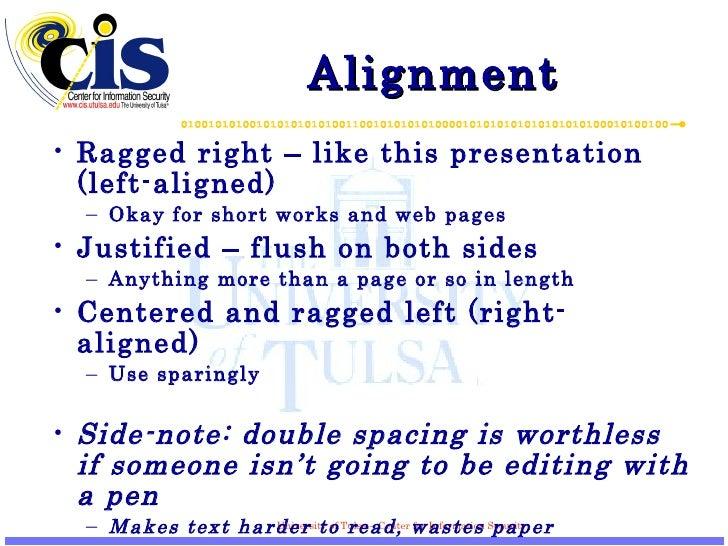 Alignment <ul><li>Ragged right – like this presentation (left-aligned) </li></ul><ul><ul><li>Okay for short works and web ...