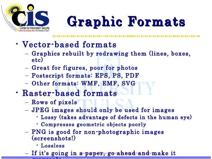 Graphic Formats <ul><li>Vector-based formats </li></ul><ul><ul><li>Graphics rebuilt by redrawing them (lines, boxes, etc) ...