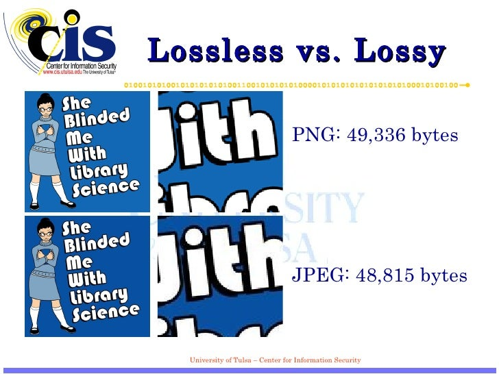 Lossless vs. Lossy PNG: 49,336 bytes JPEG: 48,815 bytes