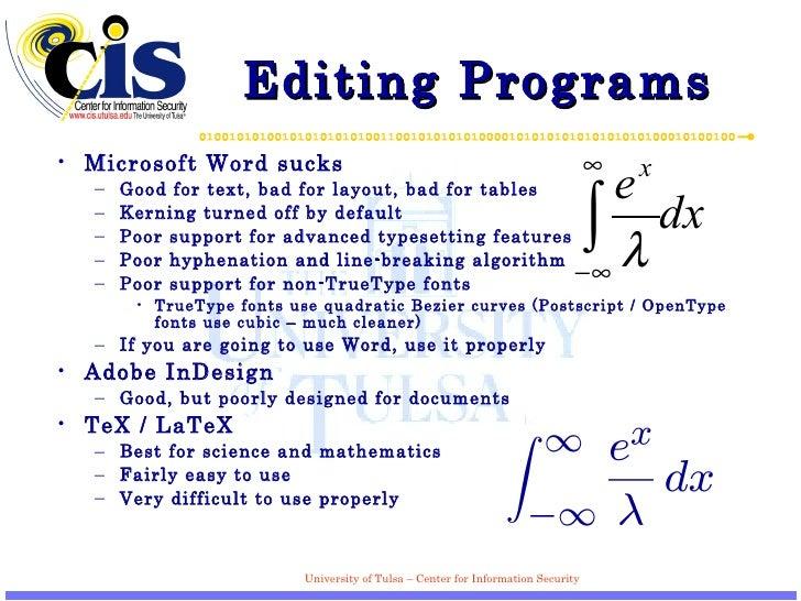 Editing Programs <ul><li>Microsoft Word sucks </li></ul><ul><ul><li>Good for text, bad for layout, bad for tables </li></u...