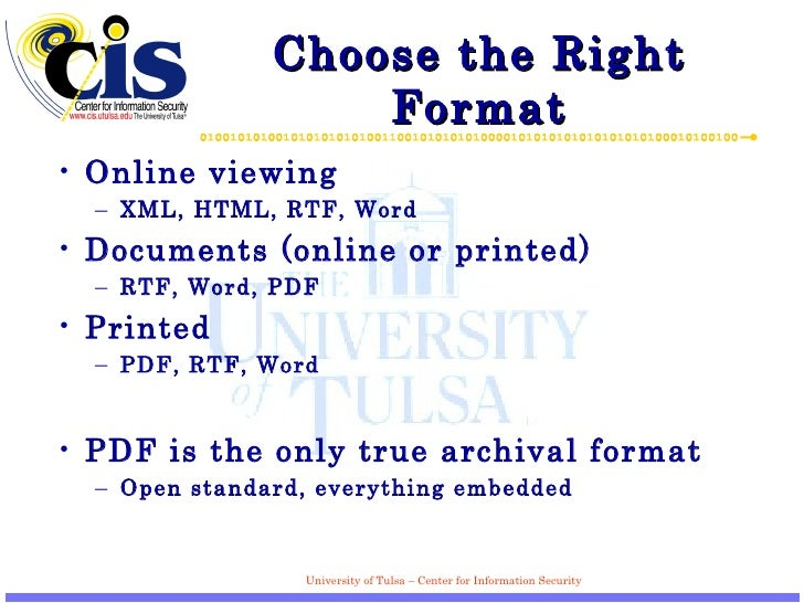 Choose the Right Format <ul><li>Online viewing </li></ul><ul><ul><li>XML, HTML, RTF, Word </li></ul></ul><ul><li>Documents...