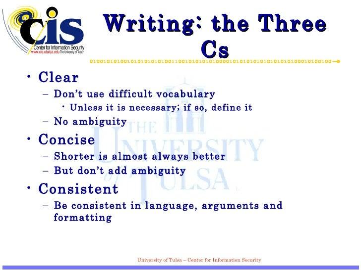 Writing: the Three Cs <ul><li>Clear </li></ul><ul><ul><li>Don't use difficult vocabulary </li></ul></ul><ul><ul><ul><li>Un...