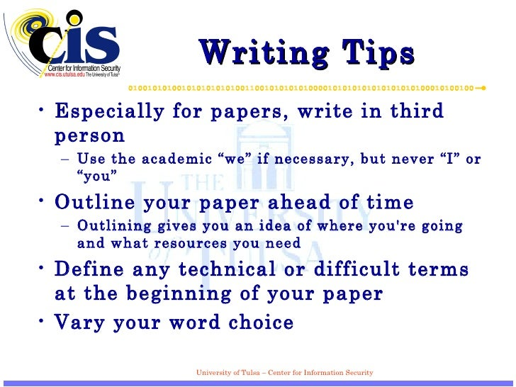 """Writing Tips <ul><li>Especially for papers, write in third person </li></ul><ul><ul><li>Use the academic """"we"""" if necessary..."""