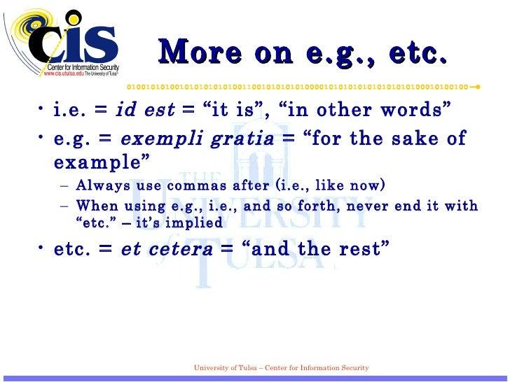 """More on e.g., etc. <ul><li>i.e. =  id est  = """"it is"""", """"in other words"""" </li></ul><ul><li>e.g. =  exempli gratia  = """"for th..."""