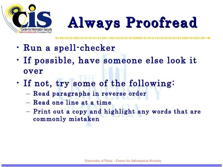 Always Proofread <ul><li>Run a spell-checker </li></ul><ul><li>If possible, have someone else look it over </li></ul><ul><...