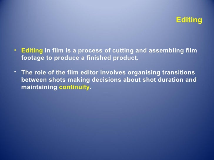 Editing <ul><li>  </li></ul><ul><ul><li>Editing  in film is a process of cutting and assembling film footage to produce a ...