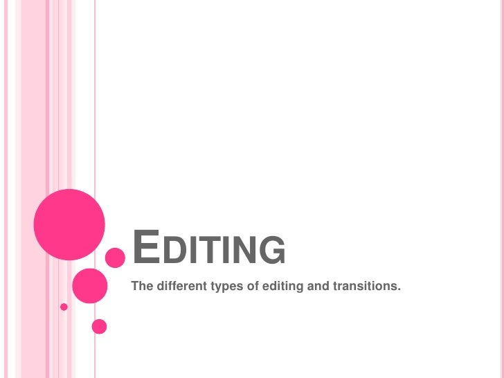Editing<br />The different types of editing and transitions.<br />