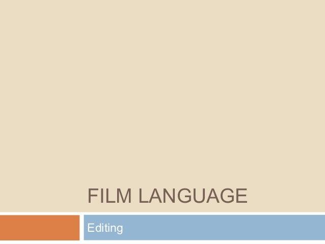FILM LANGUAGE Editing
