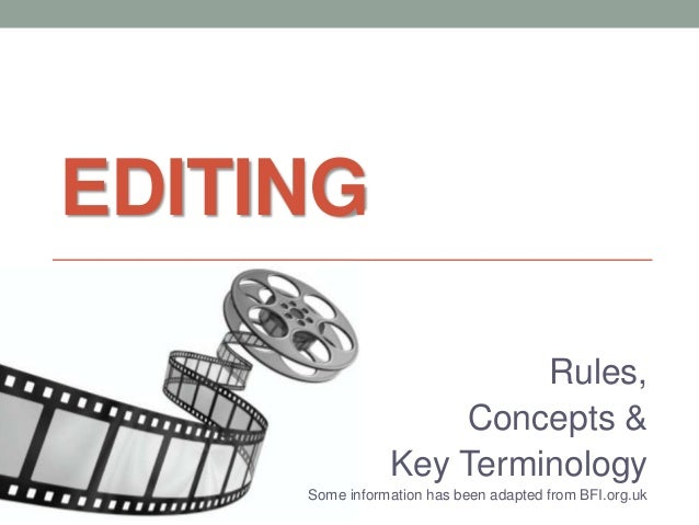 EDITING Rules, Concepts & Key Terminology Some information has been adapted from BFI.org.uk