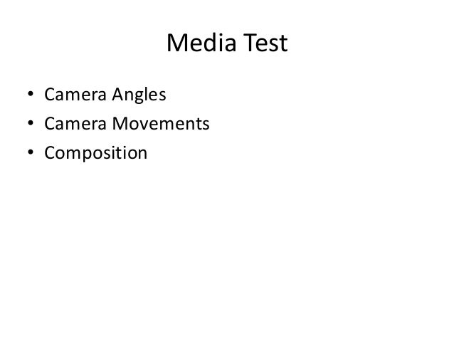 Media Test • Camera Angles • Camera Movements • Composition