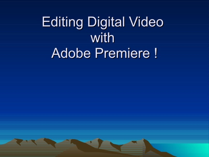 Editing Digital Video  with  Adobe Premiere !