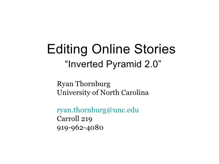 "Editing Online Stories "" Inverted Pyramid 2.0"" Ryan Thornburg University of North Carolina [email_address] Carroll 219 919..."