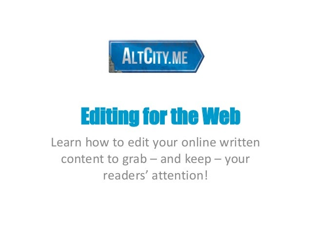 Editing for the WebLearn how to edit your online written  content to grab – and keep – your         readers' attention!