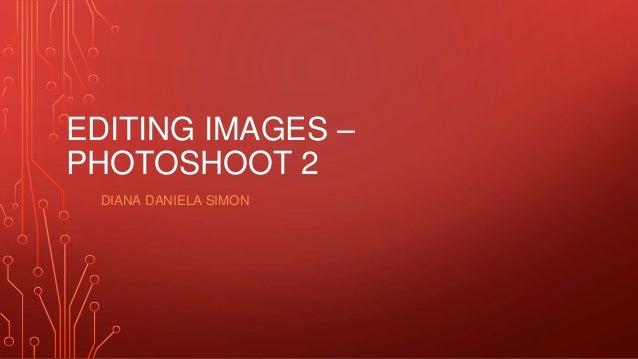 EDITING IMAGES – PHOTOSHOOT 2 DIANA DANIELA SIMON