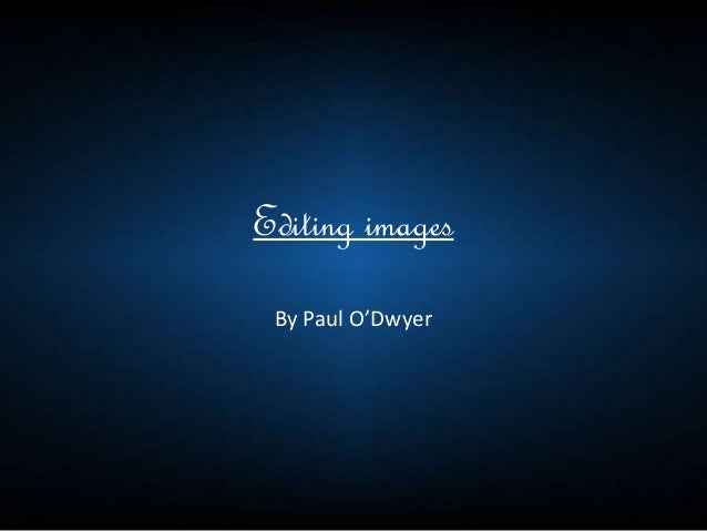 Editing images By Paul O'Dwyer