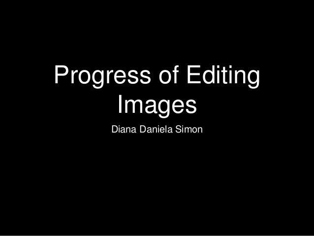 Progress of Editing Images Diana Daniela Simon