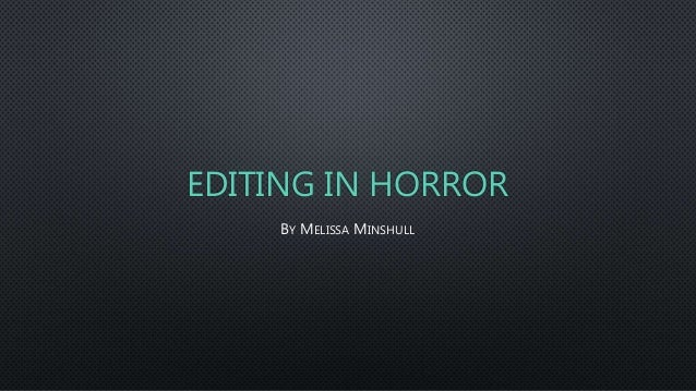 EDITING IN HORROR BY MELISSA MINSHULL
