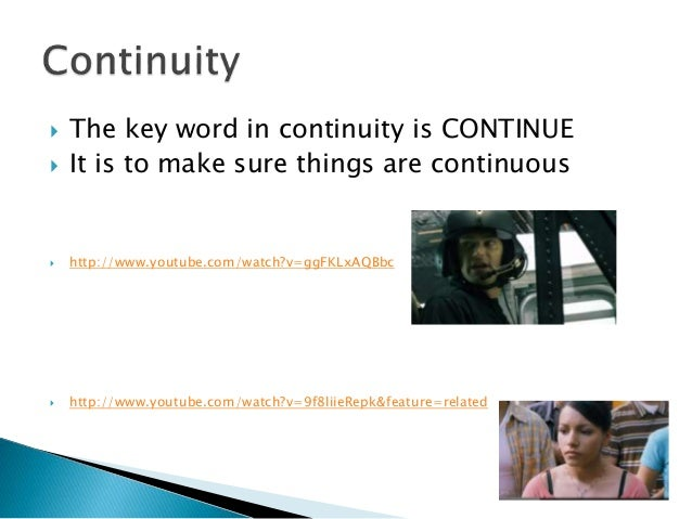  The key word in continuity is CONTINUE  It is to make sure things are continuous  http://www.youtube.com/watch?v=ggFKL...