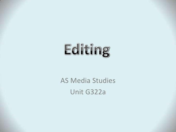 AS Media Studies<br />Unit G322a<br />Editing<br />