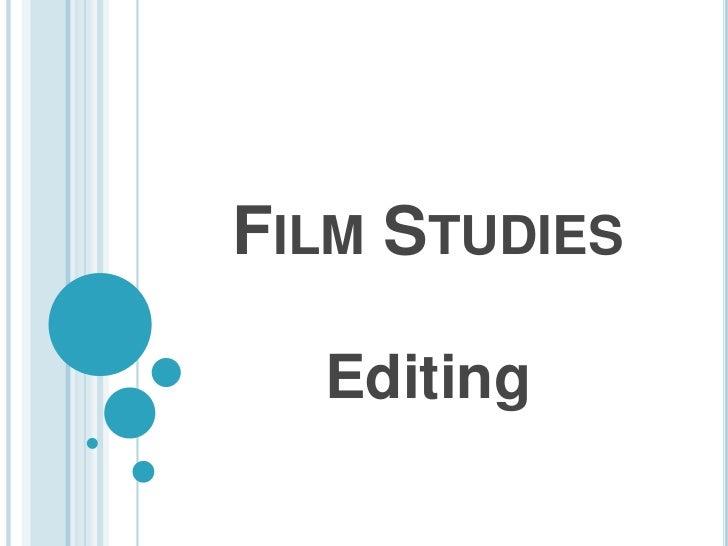 FILM STUDIES  Editing
