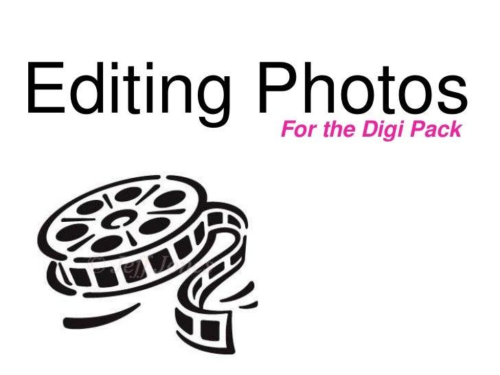 Editing Photos        For the Digi Pack