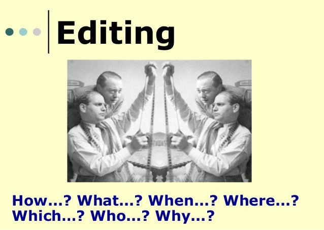 Editing  How...? What...? When...? Where...? Which…? Who...? Why...?