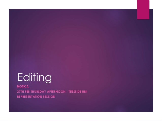 Editing NOTICE: 27TH FEB THURSDAY AFTERNOON - TEESSIDE UNI REPRESENTATION SESSION