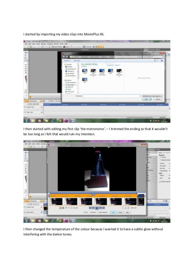 I started by importing my video clips into MoviePlus X6.I then started with editing my first clip 'the metronome'. – I tri...