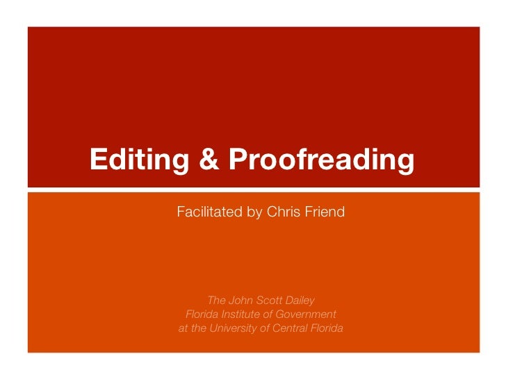 Editing & Proofreading     Facilitated by Chris Friend            The John Scott Dailey       Florida Institute of Governm...