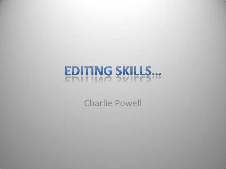 Editing Skills…<br />Charlie Powell <br />