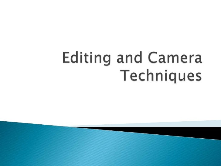 Editing and Camera Techniques<br />