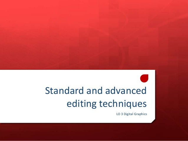 Standard and advanced editing techniques LO 3 Digital Graphics