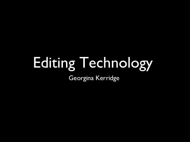 Editing Technology  <ul><li>Georgina Kerridge  </li></ul>