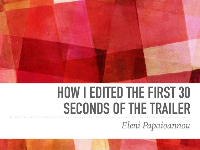 HOW I EDITED THE FIRST 30 SECONDS OF THE TRAILER Eleni Papaioannou