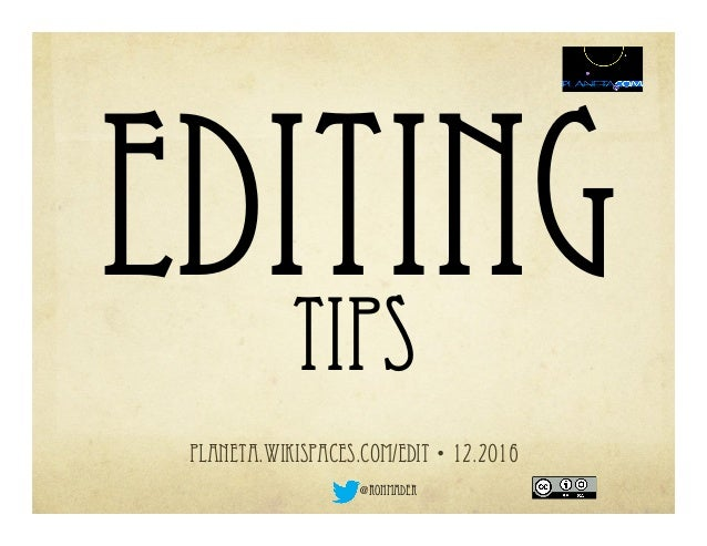 editing planeta.wikispaces.com/EDIT •12.2016 @ronmader TIPS