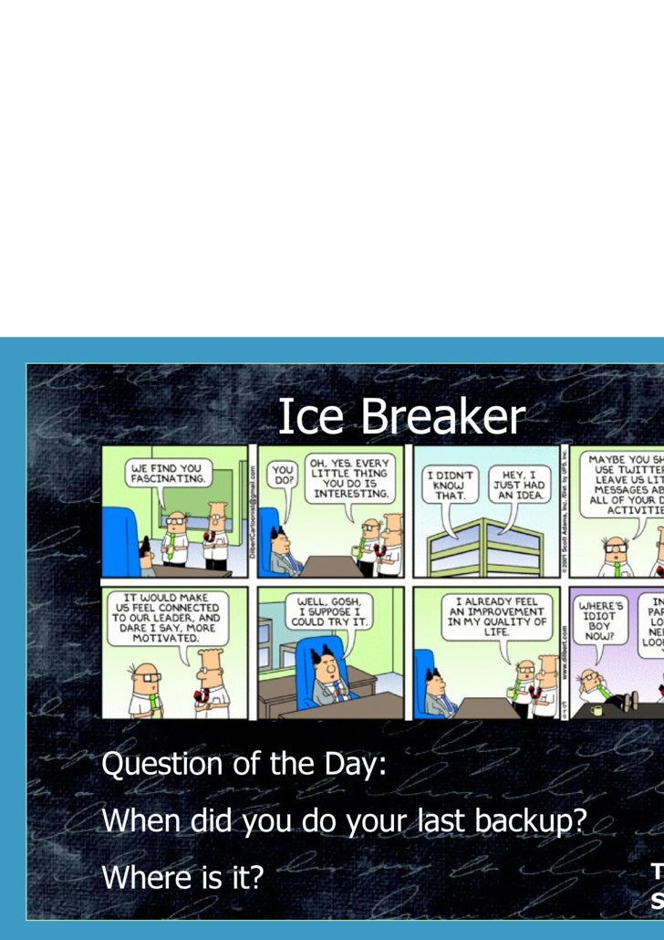 Ice Breaker Question of the Day: When did you do your last backup? Where is it?