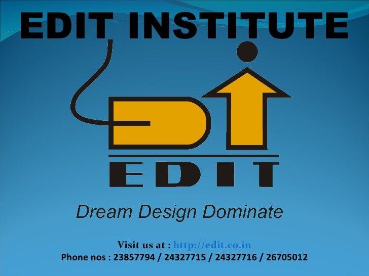 EDIT INSTITUTE Visit us at :  http://edit.co.in Phone nos : 23857794 / 24327715 / 24327716 / 26705012