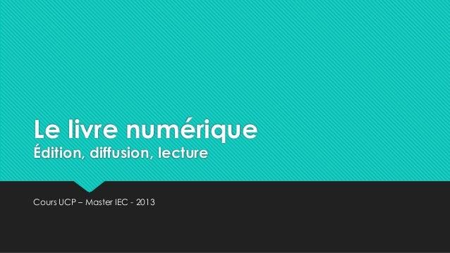 Le livre numériqueÉdition, diffusion, lectureCours UCP – Master IEC - 2013