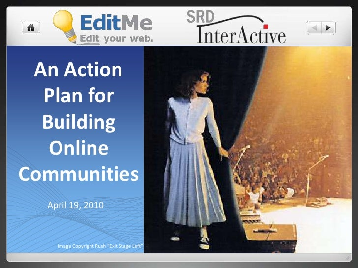 "An Action Plan for Building Online Communities<br />April 19, 2010<br />Image Copyright Rush ""Exit Stage Left""<br />"