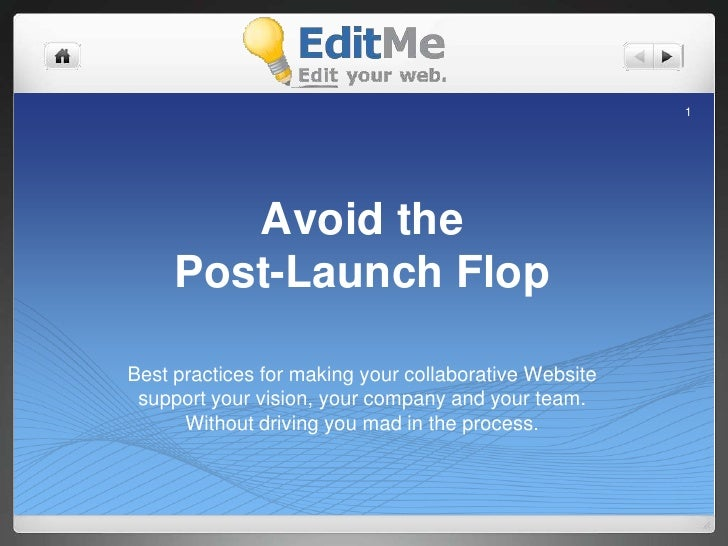 1             Avoid the      Post-Launch Flop  Best practices for making your collaborative Website  support your vision, ...