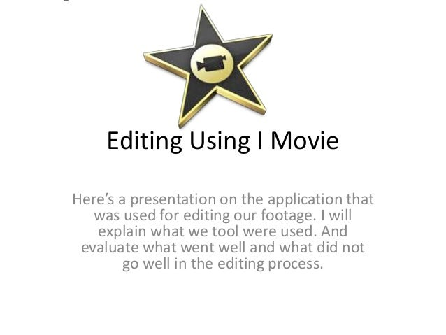 Editing Using I MovieHere's a presentation on the application that   was used for editing our footage. I will   explain wh...