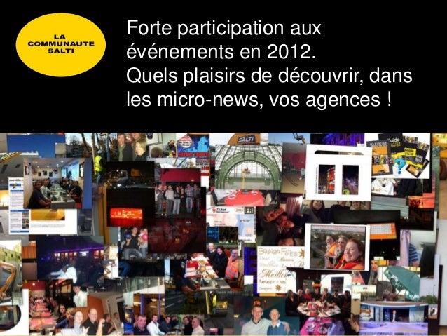 Forte participation auxévénements en 2012.Quels plaisirs de découvrir, dansles micro-news, vos agences !