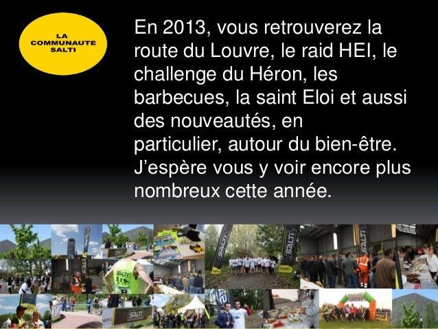 En 2013, vous retrouverez laroute du Louvre, le raid HEI, lechallenge du Héron, lesbarbecues, la saint Eloi et aussides no...
