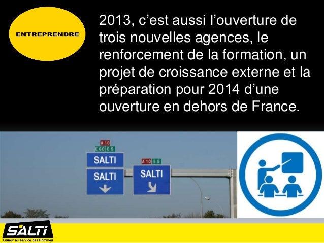 2013, c'est aussi l'ouverture detrois nouvelles agences, lerenforcement de la formation, unprojet de croissance externe et...