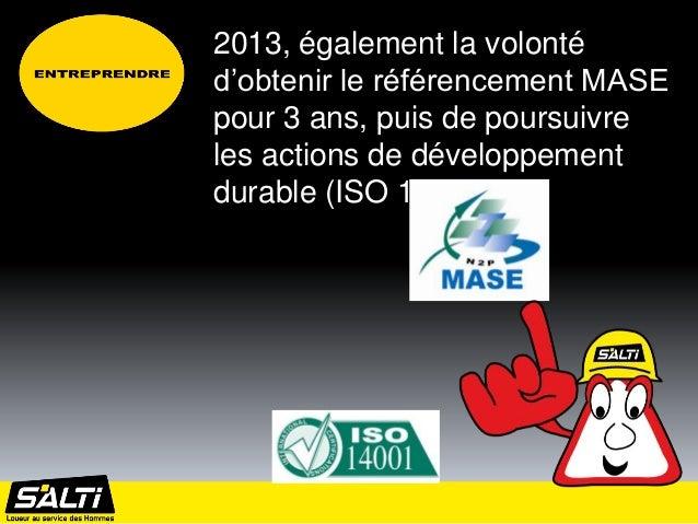 2013, également la volontéd'obtenir le référencement MASEpour 3 ans, puis de poursuivreles actions de développementdurable...
