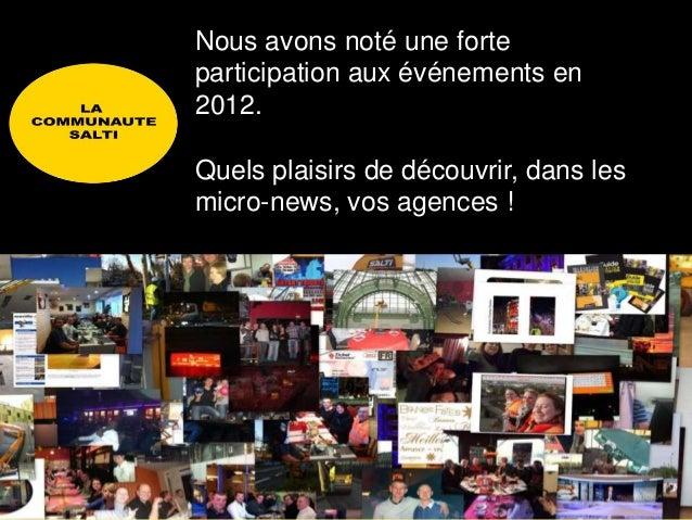 Nous avons noté une forteparticipation aux événements en2012.Quels plaisirs de découvrir, dans lesmicro-news, vos agences !